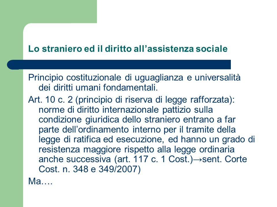 Lo straniero ed il diritto allassistenza sociale Principio costituzionale di uguaglianza e universalità dei diritti umani fondamentali. Art. 10 c. 2 (