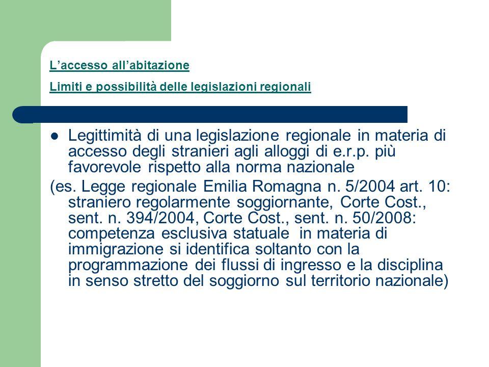 Laccesso allabitazione Limiti e possibilità delle legislazioni regionali Legittimità di una legislazione regionale in materia di accesso degli stranie