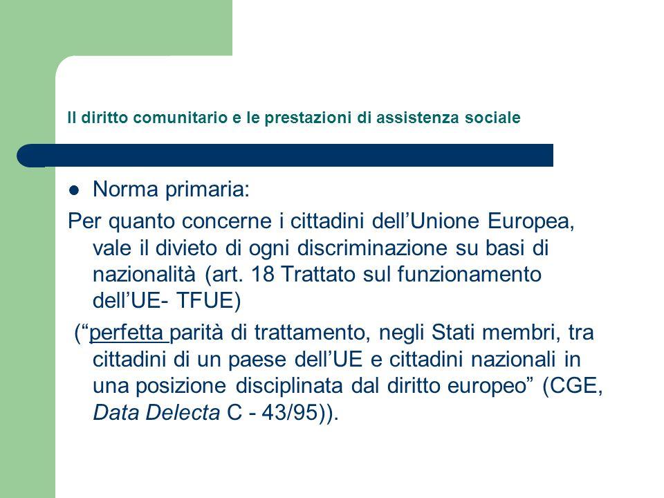 Il diritto comunitario e le prestazioni di assistenza sociale Norma primaria: Per quanto concerne i cittadini dellUnione Europea, vale il divieto di o