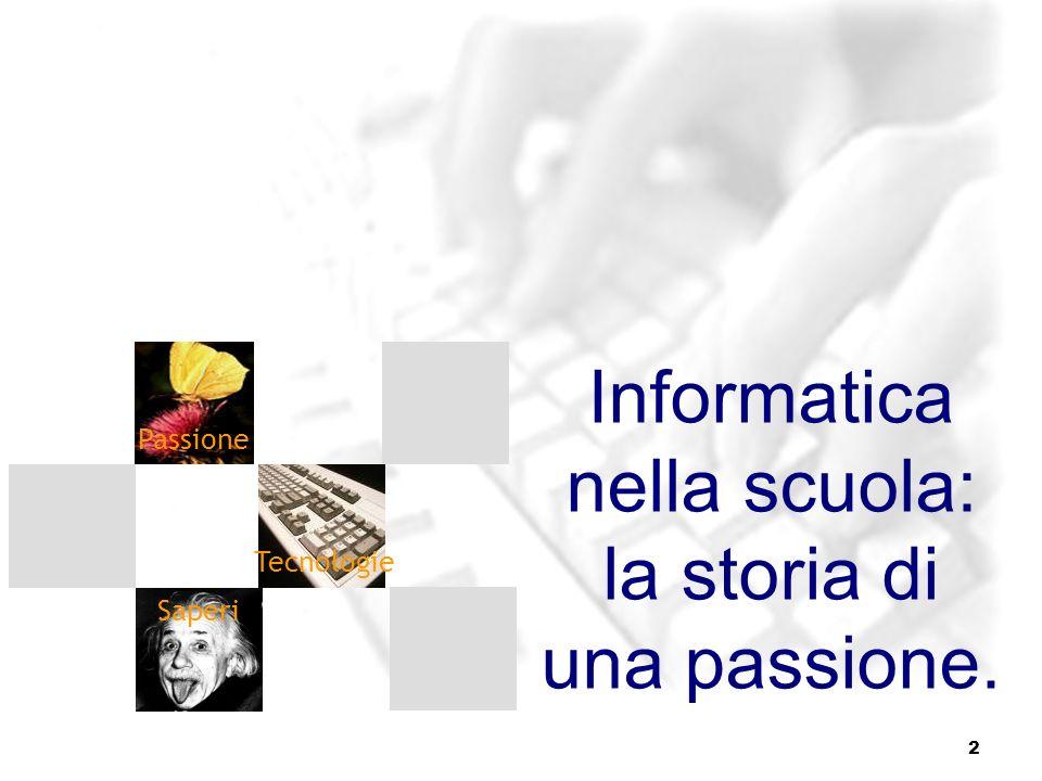2 Passione Saperi Tecnologie Informatica nella scuola: la storia di una passione.