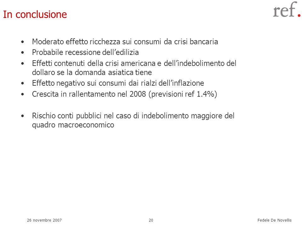 Fedele De Novellis 26 novembre 200720 In conclusione Moderato effetto ricchezza sui consumi da crisi bancaria Probabile recessione delledilizia Effett