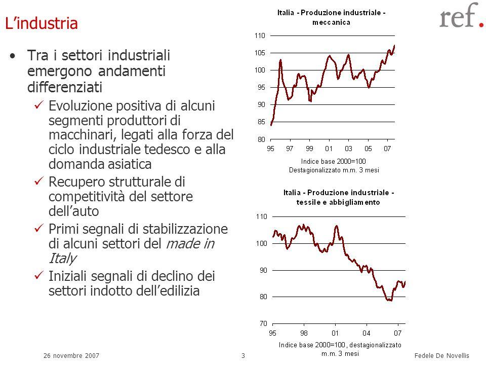 Fedele De Novellis 26 novembre 20073 Lindustria Tra i settori industriali emergono andamenti differenziati Evoluzione positiva di alcuni segmenti prod