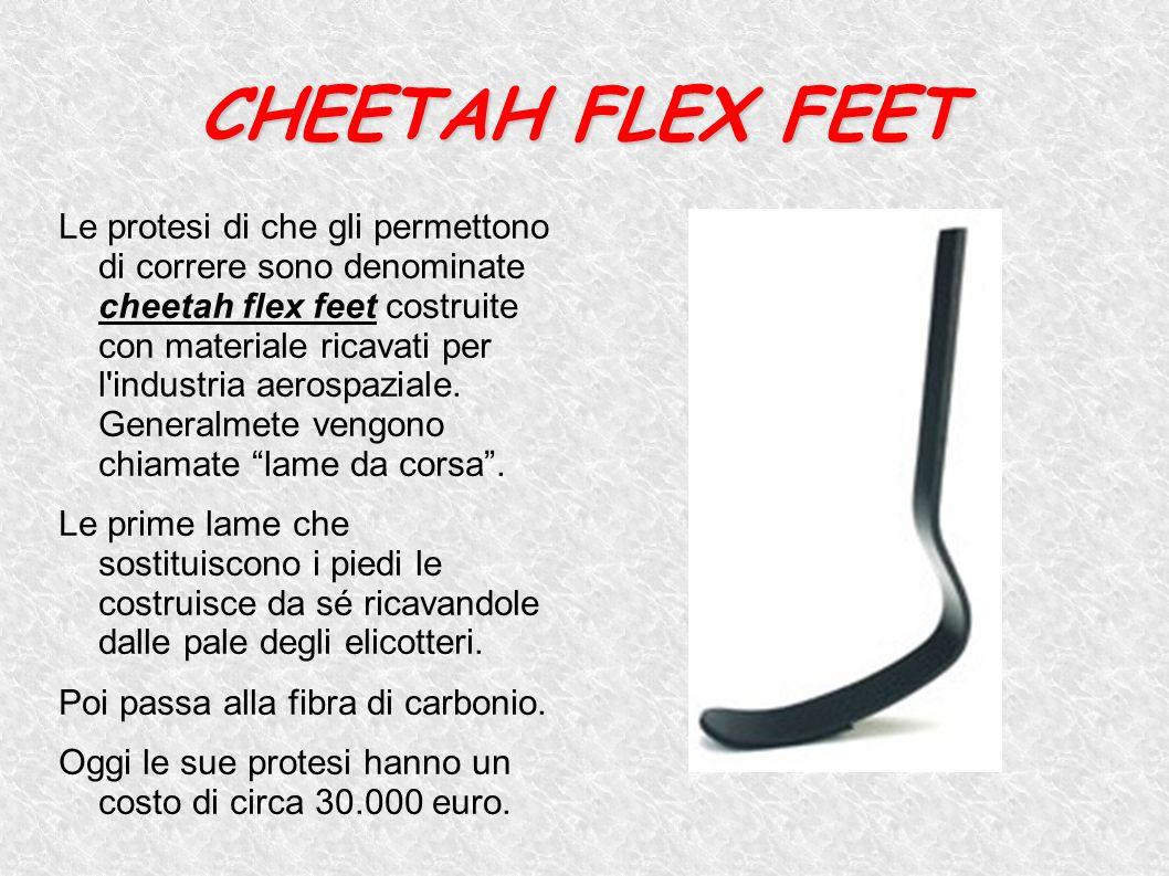 CHEETAH FLEX FEET Le protesi di che gli permettono di correre sono denominate cheetah flex feet costruite con materiale ricavati per l'industria aeros