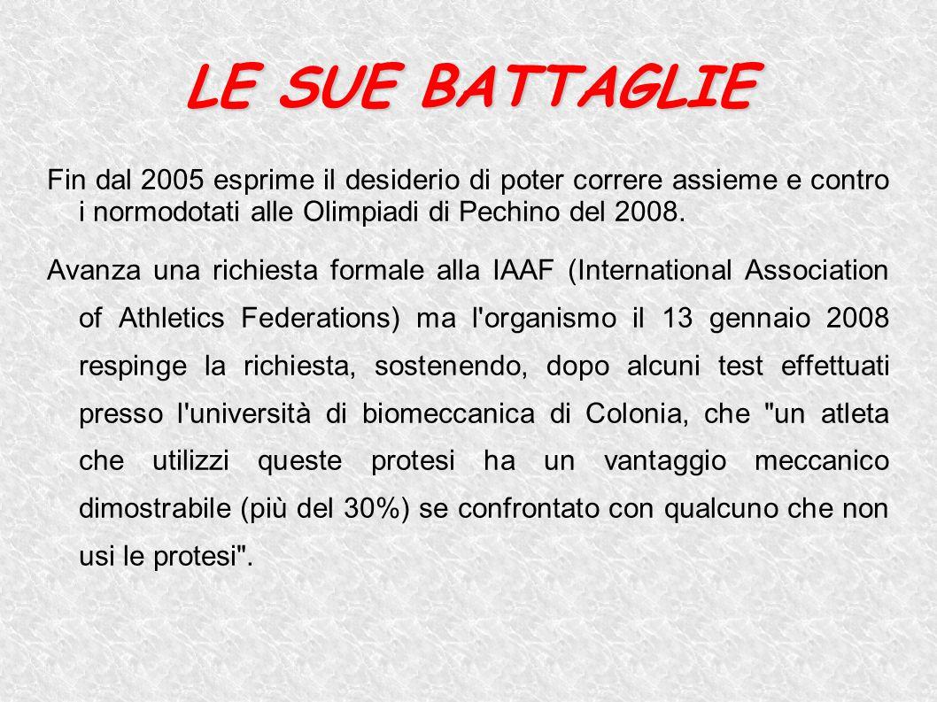 LE SUE BATTAGLIE Fin dal 2005 esprime il desiderio di poter correre assieme e contro i normodotati alle Olimpiadi di Pechino del 2008. Avanza una rich