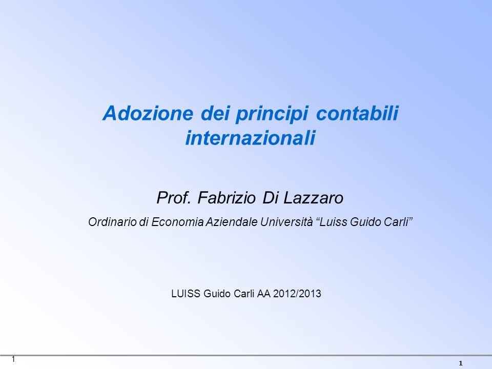 1 1 Adozione dei principi contabili internazionali Prof. Fabrizio Di Lazzaro Ordinario di Economia Aziendale Università Luiss Guido Carli LUISS Guido