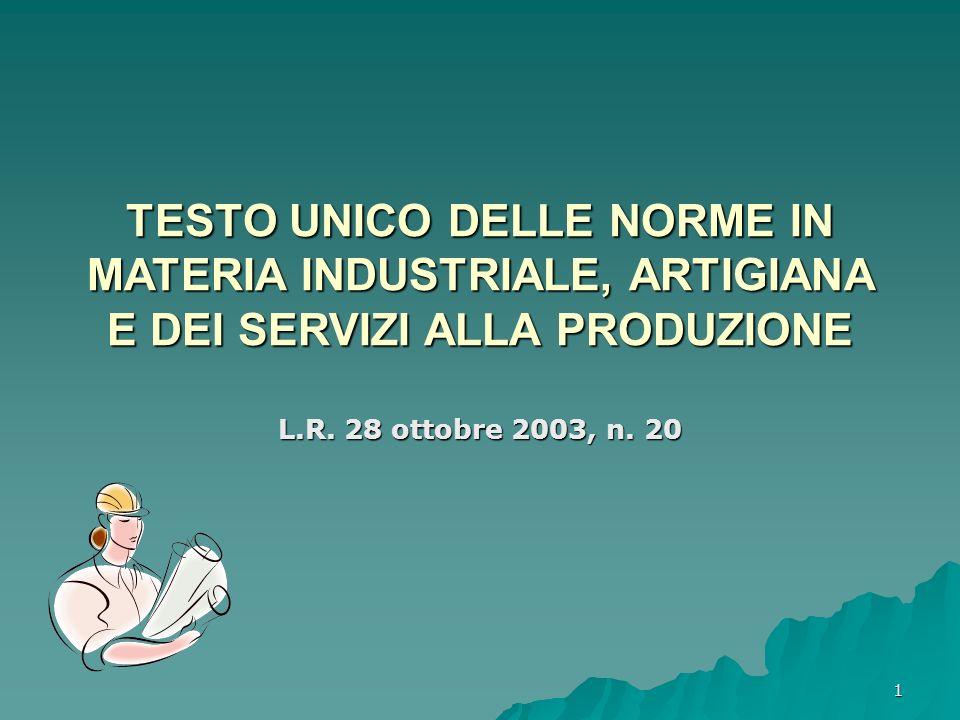 1 TESTO UNICO DELLE NORME IN MATERIA INDUSTRIALE, ARTIGIANA E DEI SERVIZI ALLA PRODUZIONE L.R. 28 ottobre 2003, n. 20