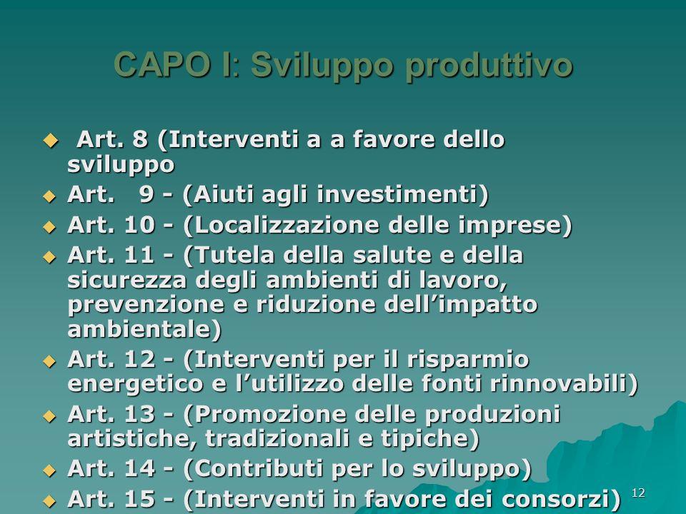 12 CAPO I: Sviluppo produttivo CAPO I: Sviluppo produttivo Art. 8 (Interventi a a favore dello sviluppo Art. 8 (Interventi a a favore dello sviluppo A