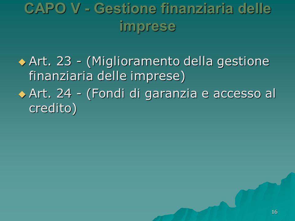 16 CAPO V - Gestione finanziaria delle imprese Art. 23 - (Miglioramento della gestione finanziaria delle imprese) Art. 23 - (Miglioramento della gesti