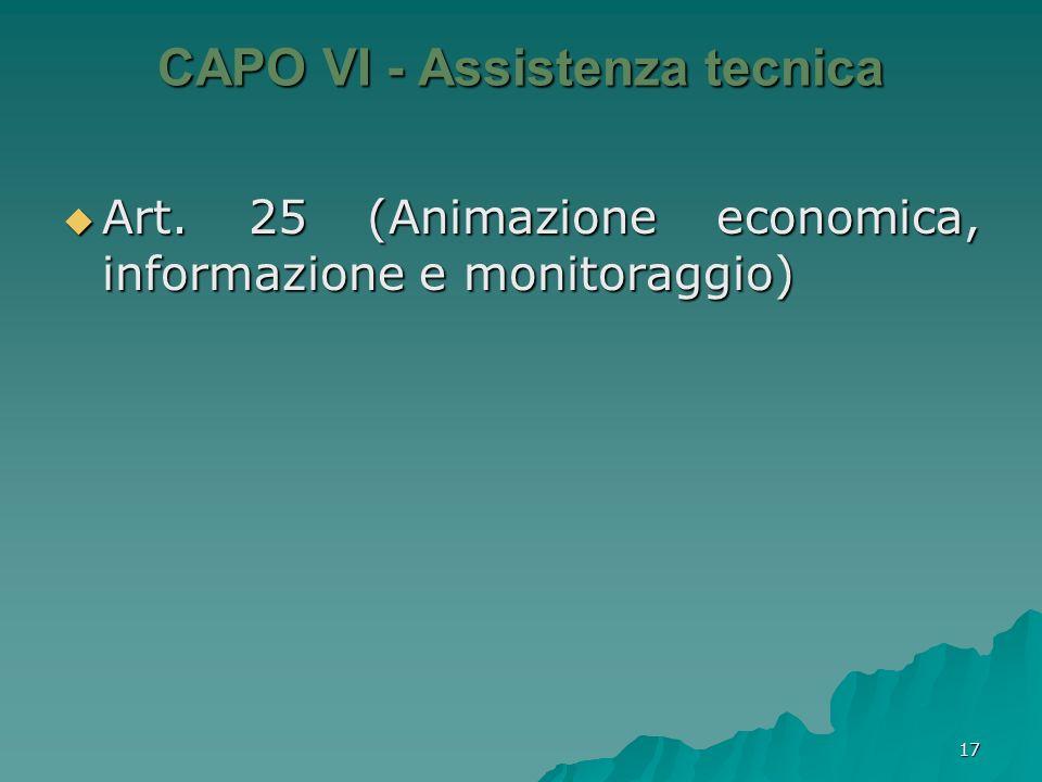 17 CAPO VI - Assistenza tecnica Art. 25 (Animazione economica, informazione e monitoraggio) Art. 25 (Animazione economica, informazione e monitoraggio