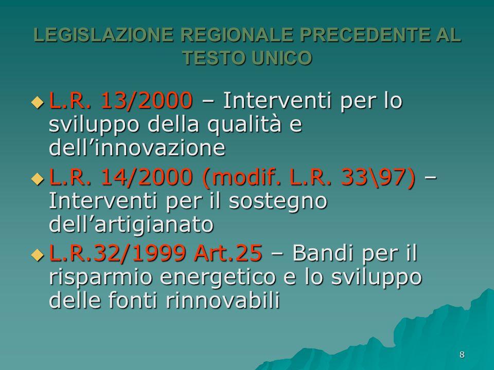8 LEGISLAZIONE REGIONALE PRECEDENTE AL TESTO UNICO L.R. 13/2000 – Interventi per lo sviluppo della qualità e dellinnovazione L.R. 13/2000 – Interventi
