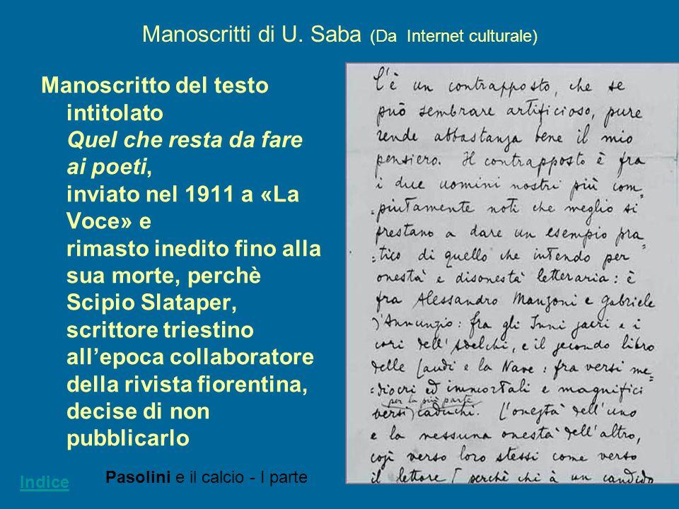 11 Manoscritti di U. Saba (Da Internet culturale) Manoscritto del testo intitolato Quel che resta da fare ai poeti, inviato nel 1911 a «La Voce» e rim