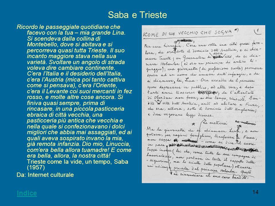 14 Saba e Trieste Ricordo le passeggiate quotidiane che facevo con la tua – mia grande Lina. Si scendeva dalla collina di Montebello, dove si abitava