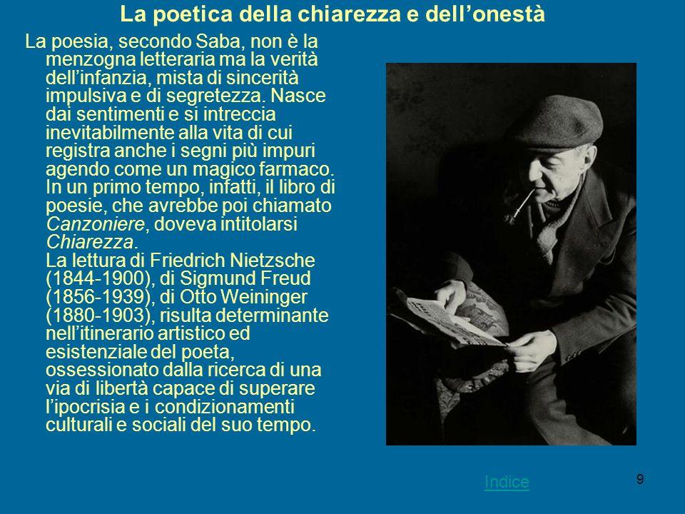 9 La poetica della chiarezza e dellonestà La poesia, secondo Saba, non è la menzogna letteraria ma la verità dellinfanzia, mista di sincerità impulsiv