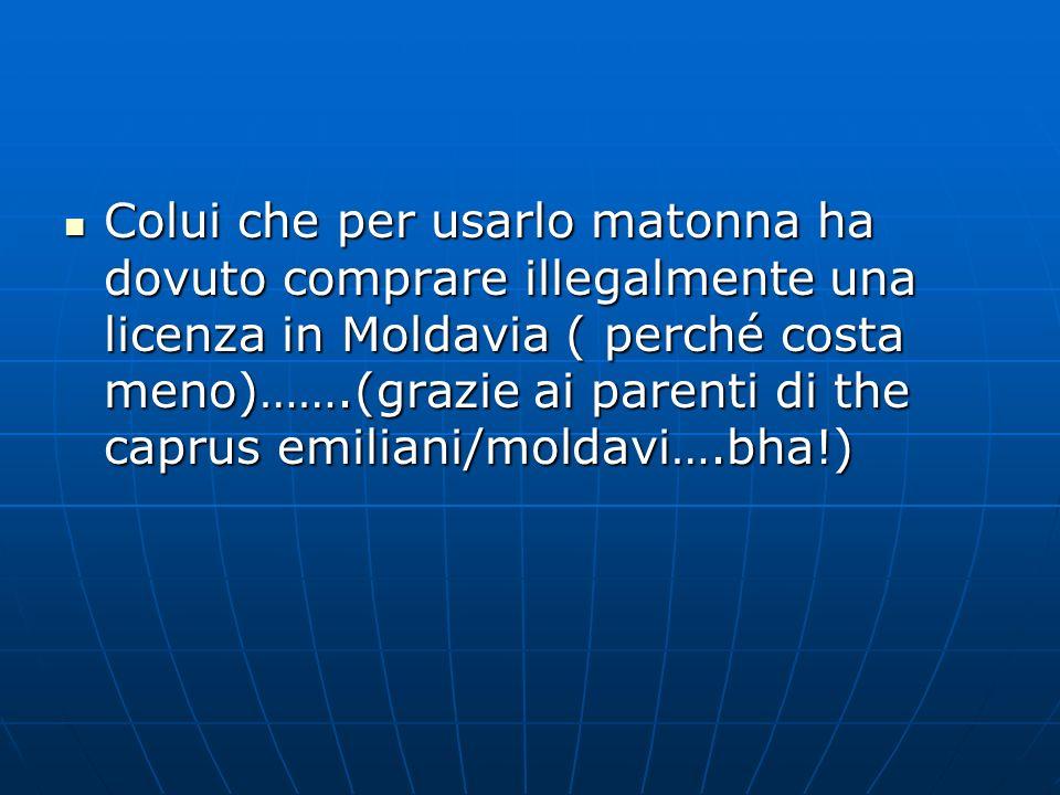 Colui che per usarlo matonna ha dovuto comprare illegalmente una licenza in Moldavia ( perché costa meno)…….(grazie ai parenti di the caprus emiliani/