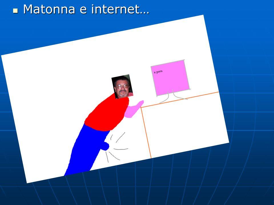 Matonna e internet… Matonna e internet…