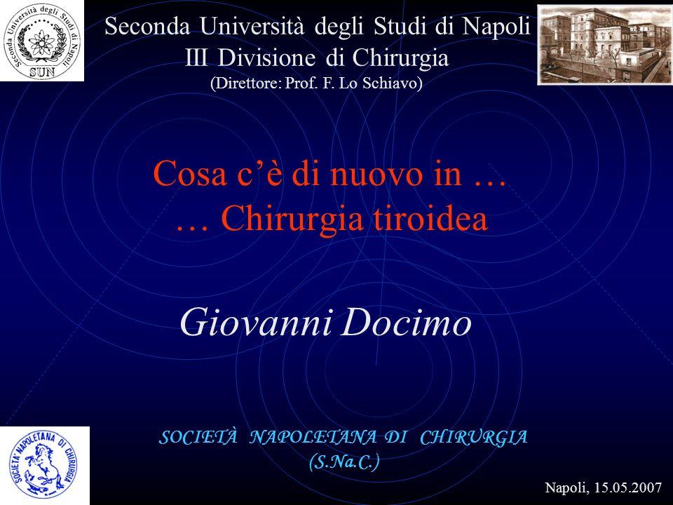 Cosa cè di nuovo in … … Chirurgia tiroidea Giovanni Docimo SOCIETÀ NAPOLETANA DI CHIRURGIA (S.Na.C.) Napoli, 15.05.2007 M.I.V.A.T.