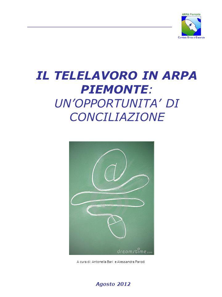 IL TELELAVORO IN ARPA PIEMONTE: UNOPPORTUNITA DI CONCILIAZIONE Agosto 2012 A cura di: Antonella Bari e Alessandra Parodi
