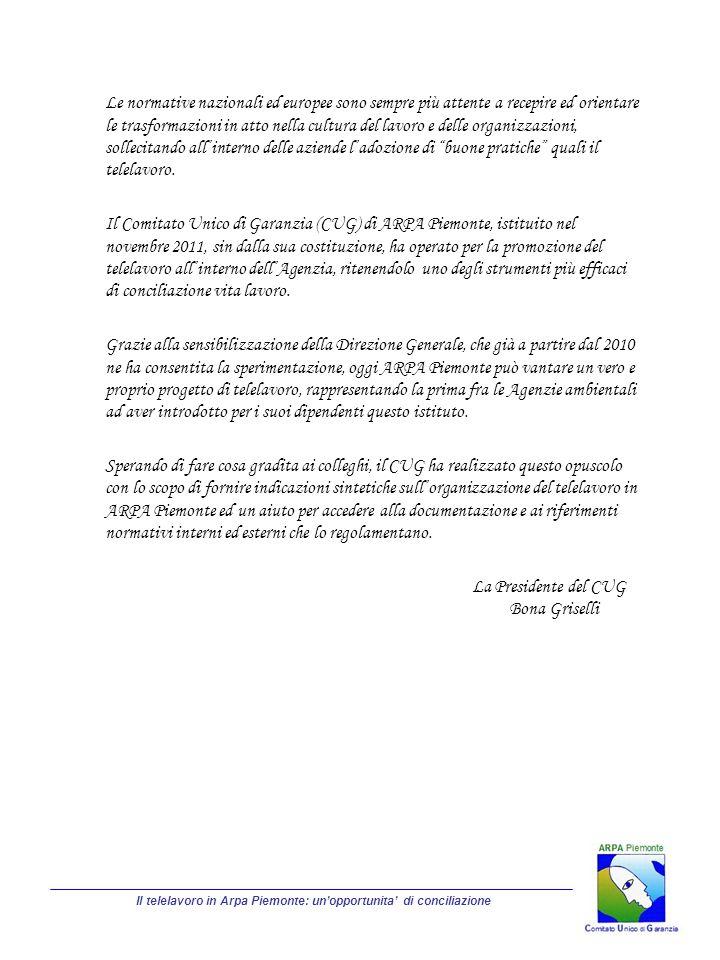 Arpa, con Decreto del Direttore Generale n°17 del 28/02/2012, ha adottato il Regolamento sul telelavoro nelle modalità domiciliare e a distanza.