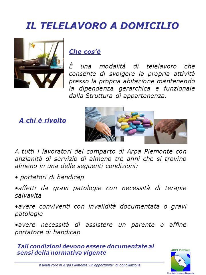 Il telelavoro in Arpa Piemonte: unopportunita di conciliazione IL TELELAVORO A DOMICILIO A tutti i lavoratori del comparto di Arpa Piemonte con anzian