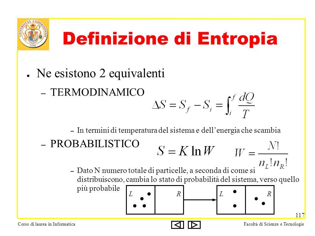 Corso di laurea in InformaticaFacoltà di Scienze e Tecnologie 117 Definizione di Entropia Ne esistono 2 equivalenti – TERMODINAMICO – In termini di te