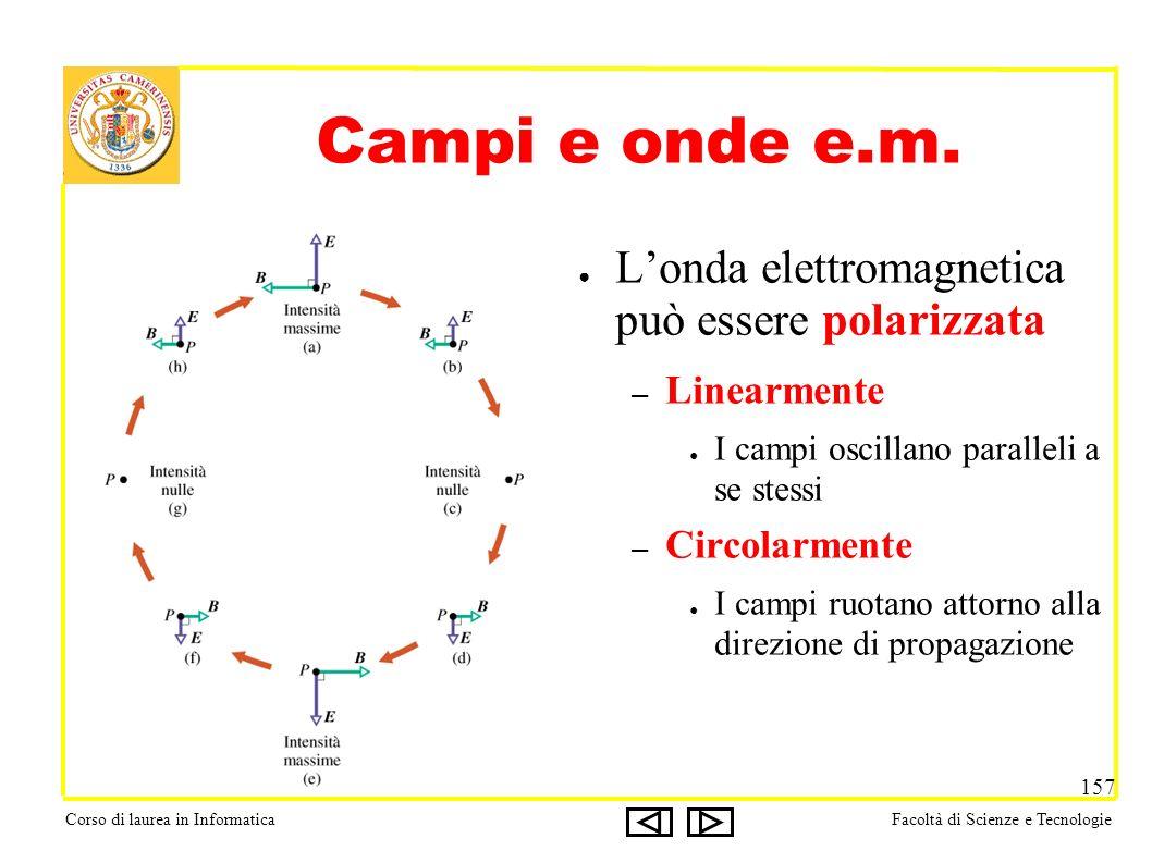 Corso di laurea in InformaticaFacoltà di Scienze e Tecnologie 157 Campi e onde e.m.
