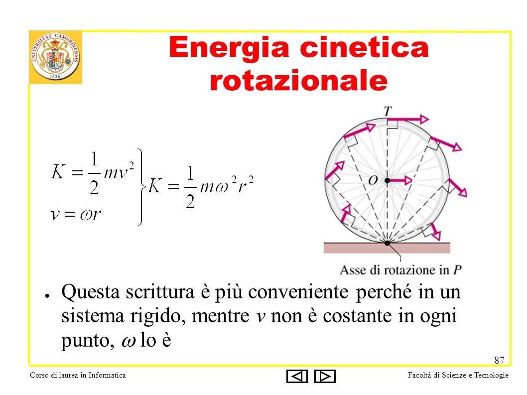 Corso di laurea in InformaticaFacoltà di Scienze e Tecnologie 87 Energia cinetica rotazionale Questa scrittura è più conveniente perché in un sistema