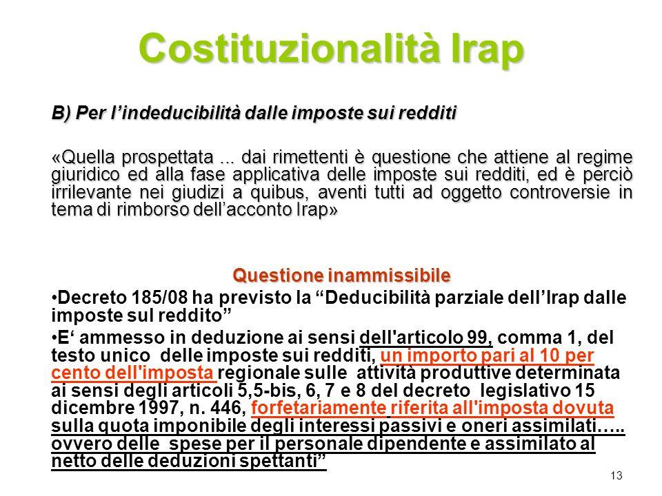 13 B) Per lindeducibilità dalle imposte sui redditi «Quella prospettata... dai rimettenti è questione che attiene al regime giuridico ed alla fase app