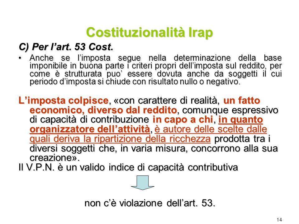 14 C) Per lart. 53 Cost. Anche se limposta segue nella determinazione della base imponibile in buona parte i criteri propri dellimposta sul reddito, p