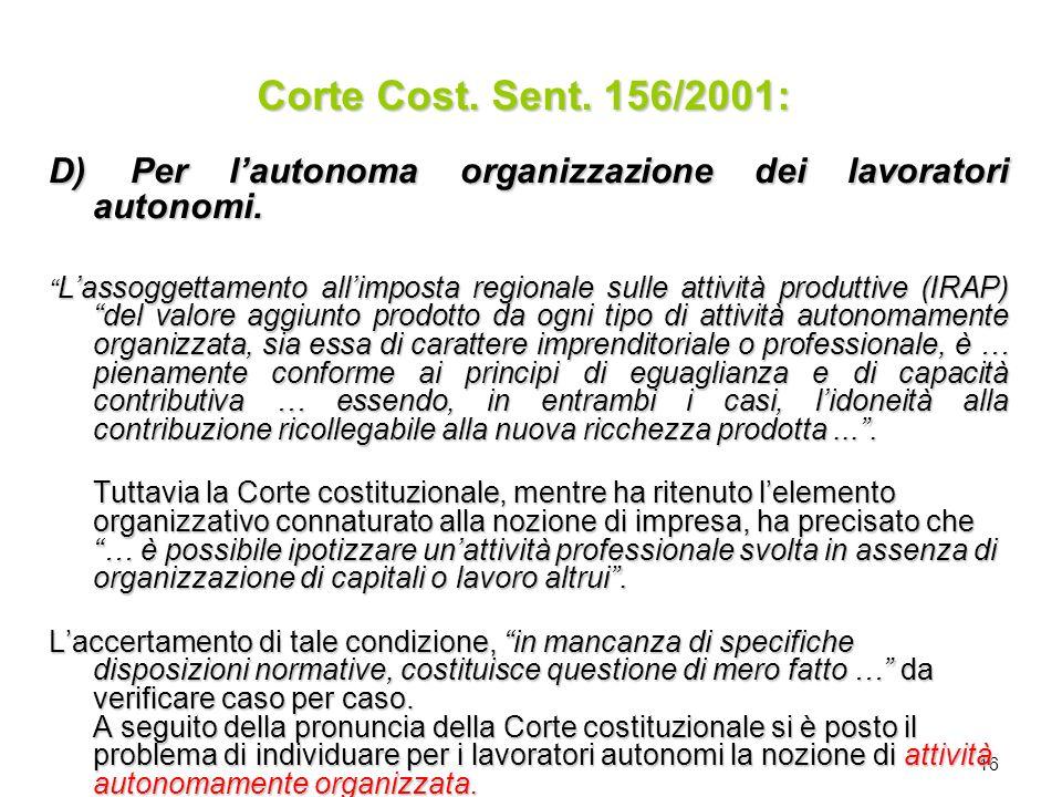 16 D) Per lautonoma organizzazione dei lavoratori autonomi. Lassoggettamento allimposta regionale sulle attività produttive (IRAP) del valore aggiunto