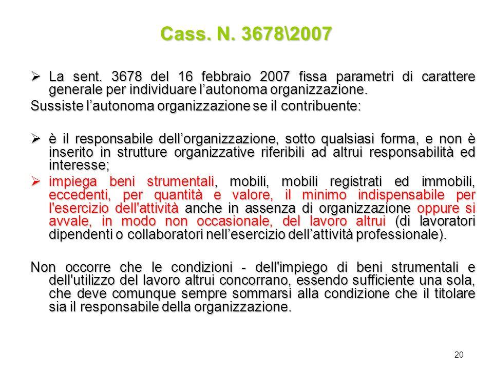20 Cass. N. 3678\2007 La sent. 3678 del 16 febbraio 2007 fissa parametri di carattere generale per individuare lautonoma organizzazione. La sent. 3678