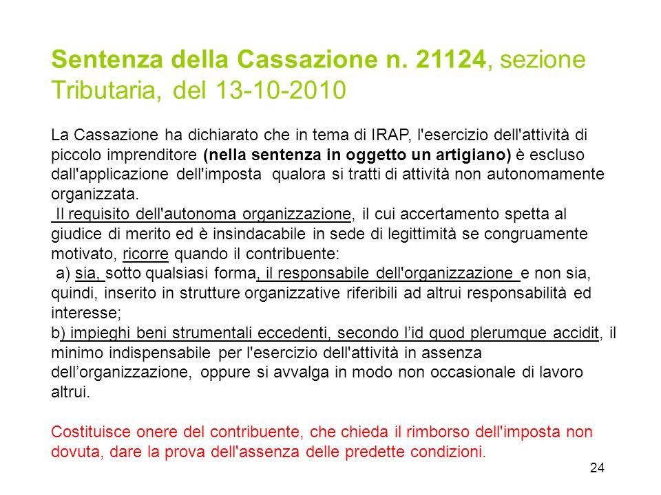 24 Sentenza della Cassazione n. 21124, sezione Tributaria, del 13-10-2010 La Cassazione ha dichiarato che in tema di IRAP, l'esercizio dell'attività d