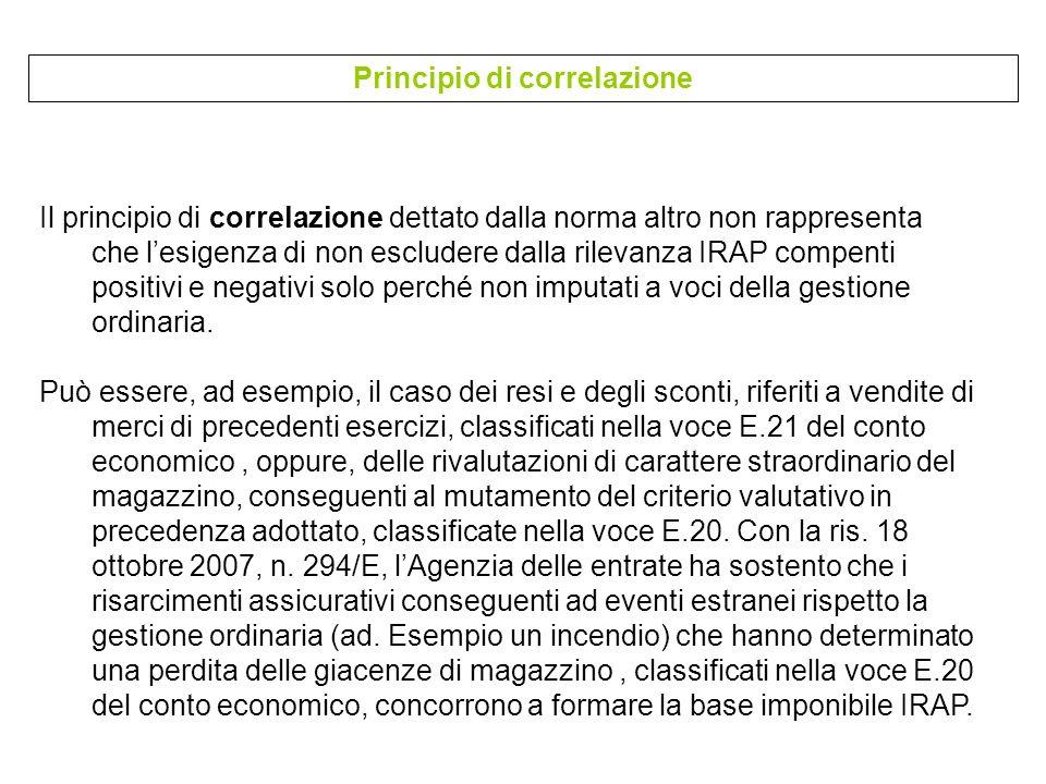 Il principio di correlazione dettato dalla norma altro non rappresenta che lesigenza di non escludere dalla rilevanza IRAP compenti positivi e negativ