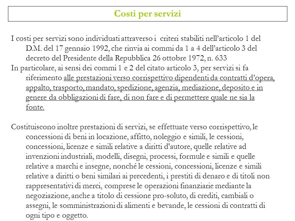 I costi per servizi sono individuati attraverso i criteri stabiliti nellarticolo 1 del D.M. del 17 gennaio 1992, che rinvia ai commi da 1 a 4 dellarti