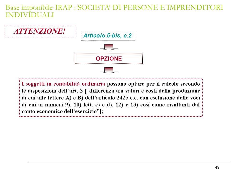 49 ATTENZIONE! Articolo 5-bis, c.2 I soggetti in contabilità ordinaria possono optare per il calcolo secondo le disposizioni dellart. 5 [differenza tr