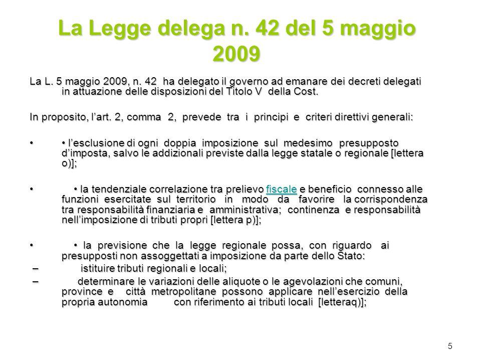 5 La Legge delega n. 42 del 5 maggio 2009 La L. 5 maggio 2009, n. 42 ha delegato il governo ad emanare dei decreti delegati in attuazione delle dispos