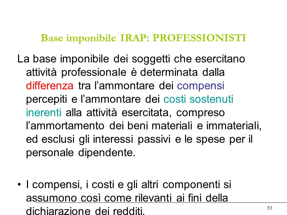Base imponibile IRAP: PROFESSIONISTI La base imponibile dei soggetti che esercitano attività professionale è determinata dalla differenza tra lammonta