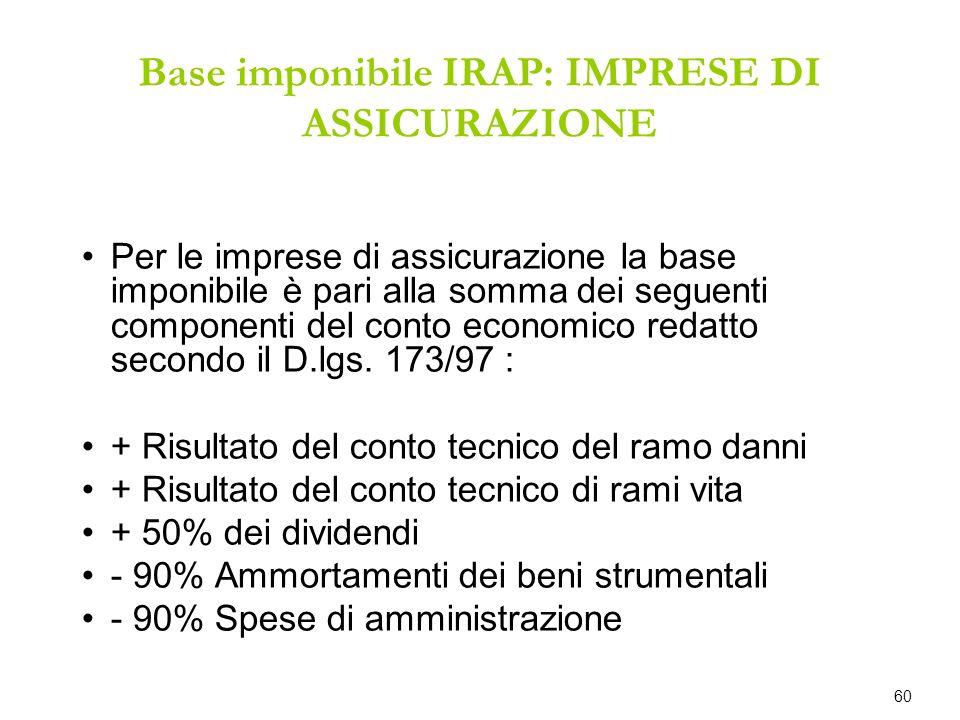 Base imponibile IRAP: IMPRESE DI ASSICURAZIONE Per le imprese di assicurazione la base imponibile è pari alla somma dei seguenti componenti del conto