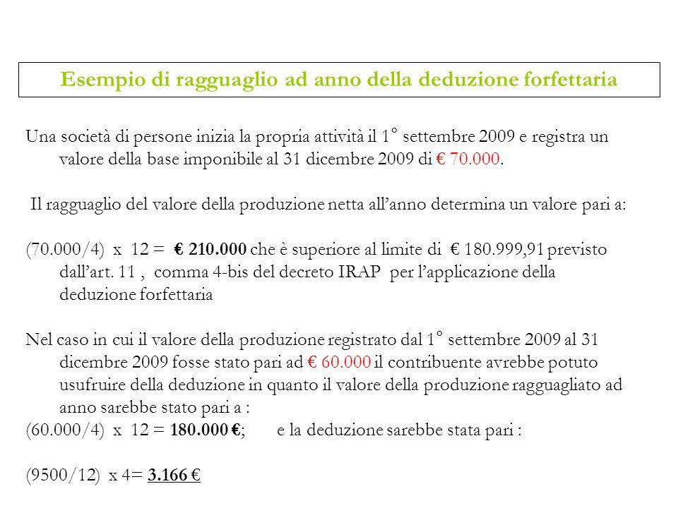 Una società di persone inizia la propria attività il 1° settembre 2009 e registra un valore della base imponibile al 31 dicembre 2009 di 70.000. Il ra