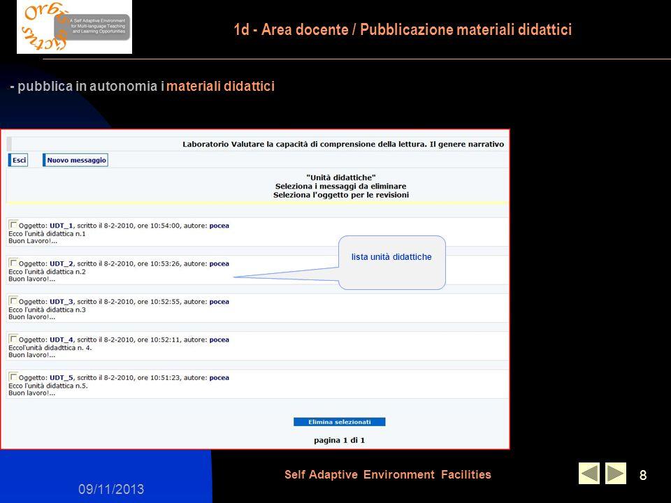 09/11/2013 Self Adaptive Environment Facilities 8 - - pubblica in autonomia i materiali didattici 1d - Area docente / Pubblicazione materiali didattici lista unità didattiche