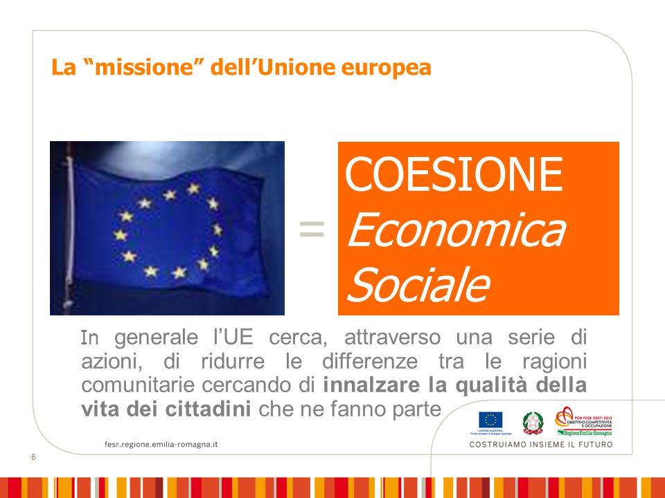 6 La missione dellUnione europea COESIONE Economica Sociale In generale lUE cerca, attraverso una serie di azioni, di ridurre le differenze tra le rag