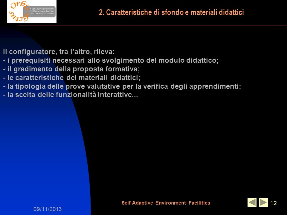 09/11/2013 Self Adaptive Environment Facilities 12 Il configuratore, tra laltro, rileva: - i prerequisiti necessari allo svolgimento del modulo didatt