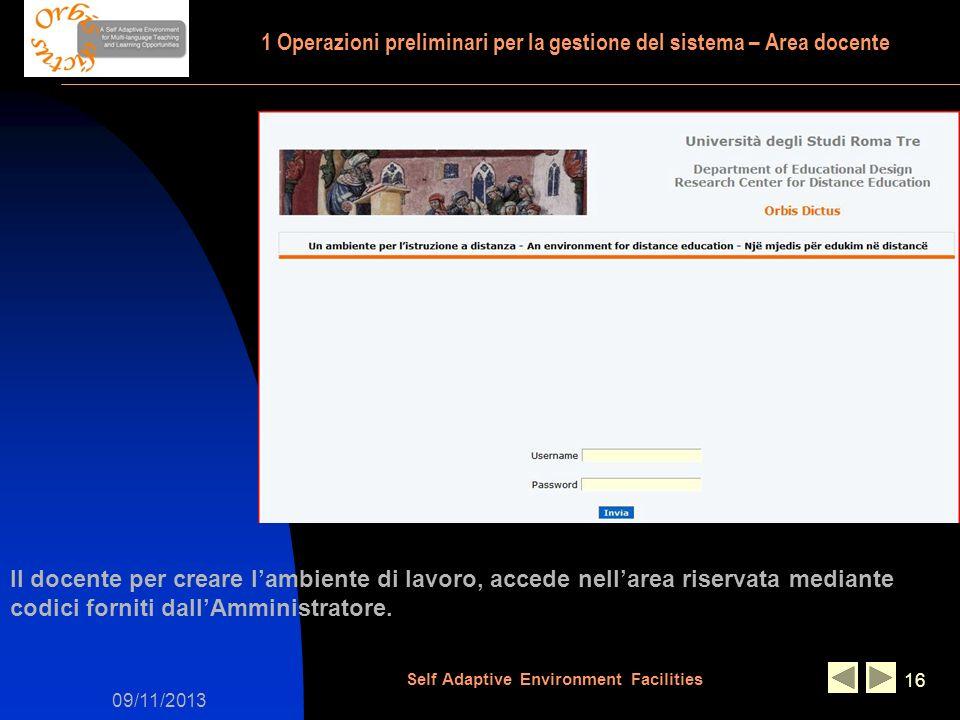 09/11/2013 Self Adaptive Environment Facilities 16 Il docente per creare lambiente di lavoro, accede nellarea riservata mediante codici forniti dallAm