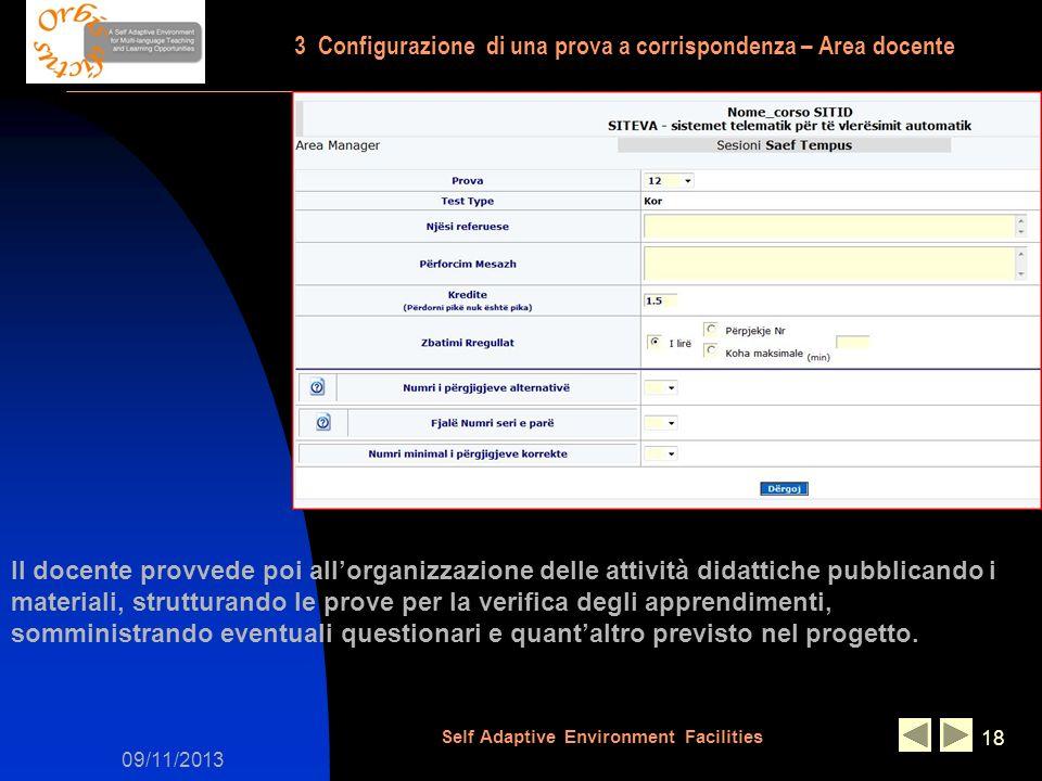 09/11/2013 Self Adaptive Environment Facilities 18 Il docente provvede poi allorganizzazione delle attività didattiche pubblicando i materiali, strutt