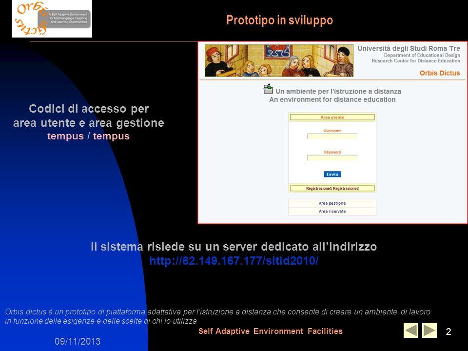 09/11/2013 Self Adaptive Environment Facilities 2 Il sistema risiede su un server dedicato allindirizzo http://62.149.167.177/sitid2010/ Prototipo in