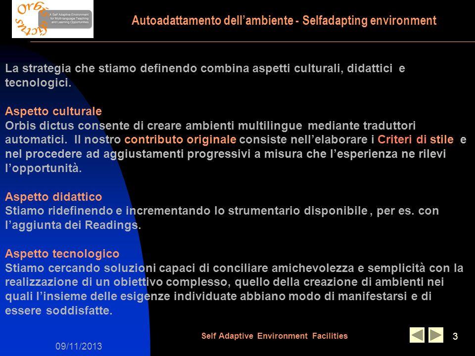 09/11/2013 Self Adaptive Environment Facilities 3 La strategia che stiamo definendo combina aspetti culturali, didattici e tecnologici. Aspetto cultur