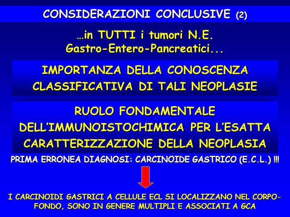 …in TUTTI i tumori N.E. Gastro-Entero-Pancreatici... RUOLO FONDAMENTALE DELLIMMUNOISTOCHIMICA PER LESATTA CARATTERIZZAZIONE DELLA NEOPLASIA CONSIDERAZ