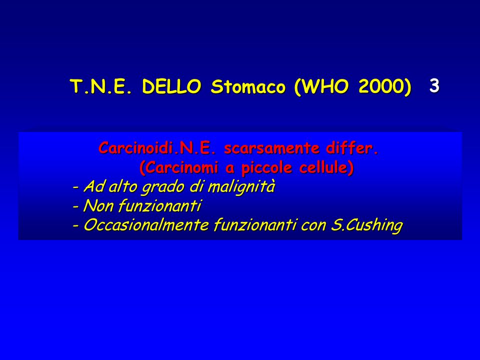 T.N.E. DELLO Stomaco (WHO 2000) Carcinoidi.N.E. scarsamente differ. Carcinoidi.N.E. scarsamente differ. (Carcinomi a piccole cellule) (Carcinomi a pic