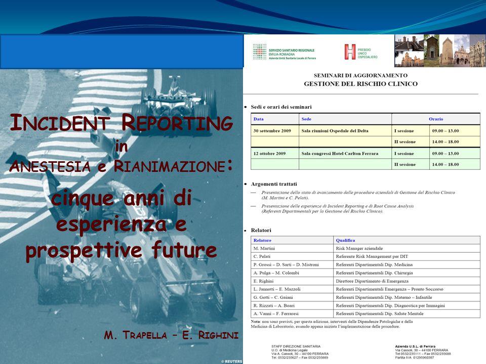 I NCIDENT R EPORTING in A NESTESIA e R IANIMAZIONE : cinque anni di esperienza e prospettive future M. T RAPELLA – E. R IGHINI