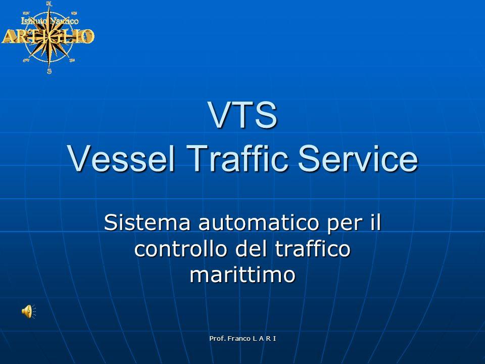Prof. Franco L A R I VTS Vessel Traffic Service Sistema automatico per il controllo del traffico marittimo