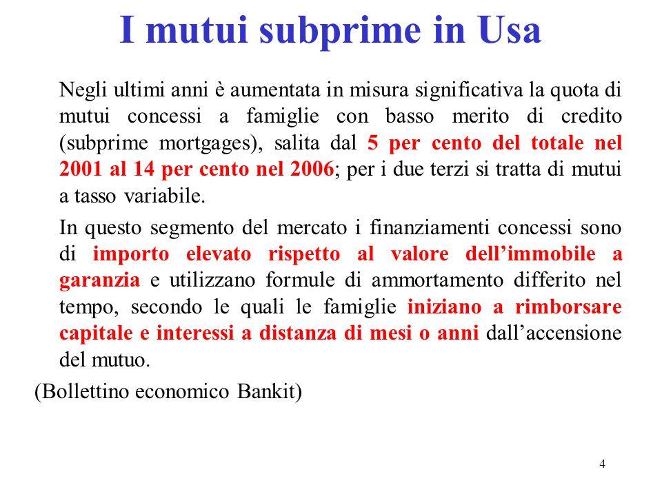 4 I mutui subprime in Usa Negli ultimi anni è aumentata in misura significativa la quota di mutui concessi a famiglie con basso merito di credito (sub
